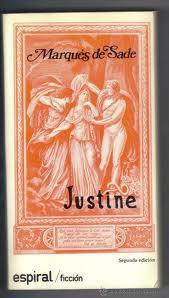Justine, de Sade: lujuria descontrolada, que desemboca en desprecio, que acaba en la conversión en mero-objeto, que desemboca en violencia homicida.  Así es que te libera la revolución